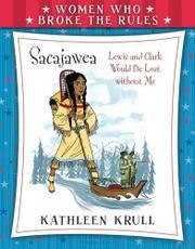 SACAJAWEA by Kathleen Krull