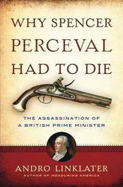 WHY SPENCER PERCEVAL HAD TO DIE by Andro Linklater