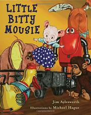 LITTLE BITTY MOUSIE by Jim Aylesworth