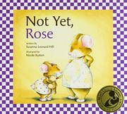 NOT YET, ROSE by Susanna Leonard Hill