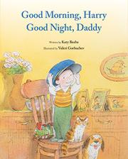 GOOD MORNING, HARRY—GOOD NIGHT, DADDY by Katy Beebe