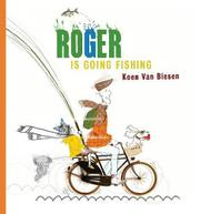 ROGER IS GOING FISHING by Koen Van Biesen