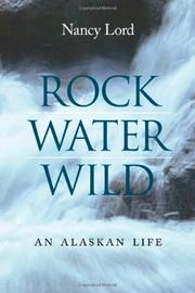 ROCK WATER WILD by Nancy Lord