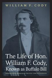LIFE OF HON. WILLIAM F. CODY, KNOWN AS BUFFALO BILL by William F. Cody