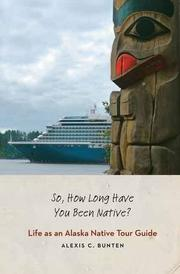 SO, HOW LONG HAVE YOU BEEN NATIVE? by Alexis C. Bunten