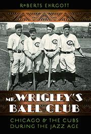 MR. WRIGLEY'S BALL CLUB by Roberts Ehrgott