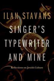 SINGER'S TYPEWRITER AND MINE by Ilan Stavans