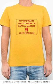 MY WIFE WANTS YOU TO KNOW I'M HAPPILY MARRIED by Joey Franklin