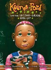 KEENA FORD AND THE SECOND-GRADE MIX-UP by Melissa Thomson