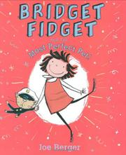 BRIDGET FIDGET AND THE MOST PERFECT PET!  by Joe Berger