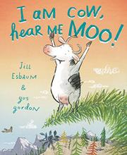 I AM COW, HEAR ME MOO! by Jill Esbaum