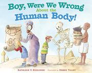BOY, WERE WE WRONG ABOUT THE HUMAN BODY! by Kathleen V. Kudlinski