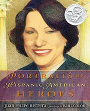 PORTRAITS OF HISPANIC AMERICAN HEROES by Juan Felipe Herrera