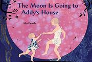 THE MOON IS GOING TO ADDY'S HOUSE by Ida Pearle