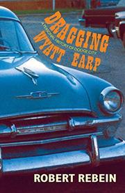 DRAGGING WYATT EARP by Robert Rebein