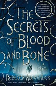 THE SECRETS OF BLOOD AND BONE by Rebecca Alexander