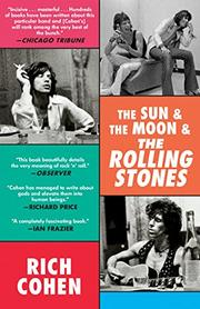 THE SUN AND THE MOON AND THE ROLLING STONES by Rich Cohen