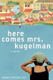 HERE COMES MRS. KUGELMAN by Minka Pradelski