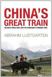 CHINA'S GREAT TRAIN by Abrahm Lustgarten