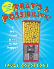 THAT'S A POSSIBILITY! by Bruce Goldstone