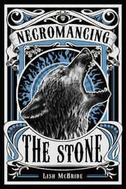 NECROMANCING THE STONE by Lish McBride