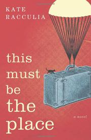 THIS MUST BE THE PLACE by Kate Racculia