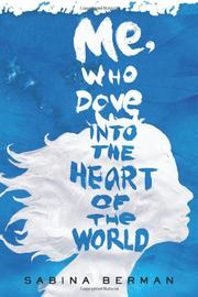 ME, WHO DOVE INTO THE HEART OF THE WORLD by Lisa Dillman