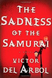 THE SADNESS OF THE SAMURAI by Victor Del Arbol
