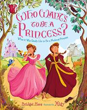 WHO WANTS TO BE A PRINCESS? by Bridget Heos