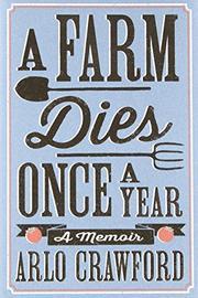 A FARM DIES ONCE A YEAR by Arlo Crawford