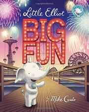 LITTLE ELLIOT, BIG FUN by Mike Curato