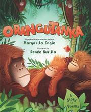 ORANGUTANKA by Margarita Engle