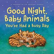 GOOD NIGHT, BABY ANIMALS YOU'VE HAD A BUSY DAY by Karen B. Winnick