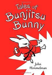 TALES OF BUNJITSU BUNNY by John Himmelman