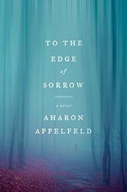 TO THE EDGE OF SORROW by Aharon Appelfeld