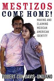 MESTIZOS COME HOME! by Robert Con Davis-Undiano