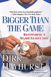 BIGGER THAN THE GAME by Dirk Hayhurst