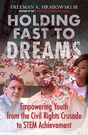 HOLDING FAST TO DREAMS by Freeman A. Hrabowski, III