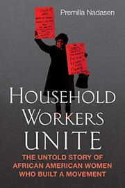 HOUSEHOLD WORKERS UNITE by Premilla Nadasen