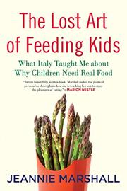 THE LOST ART OF FEEDING KIDS by Jeannie Marshall
