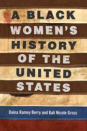 A BLACK WOMEN'S HISTORY OF THE UNITED STATES by Daina Ramey Berry