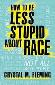 HOW TO BE LESS STUPID ABOUT RACE by Crystal M. Fleming