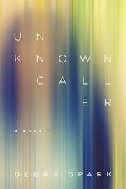 UNKNOWN CALLER by Debra Spark