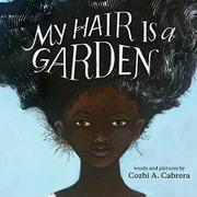 MY HAIR IS A GARDEN by Cozbi A. Cabrera