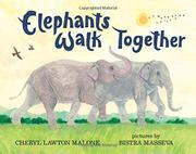 ELEPHANTS WALK TOGETHER by Cheryl Lawton Malone
