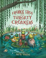 FRANKIE FROG AND THE THROATY CROAKERS by Freya Hartas