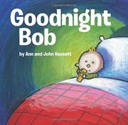 GOODNIGHT BOB by Ann Hassett