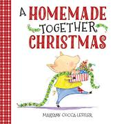A HOMEMADE TOGETHER CHRISTMAS by Maryann Cocca-Leffler