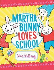 MARTHA BUNNY LOVES SCHOOL by Clara Vulliamy
