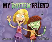 MY ROTTEN FRIEND by Stephanie J. Blake
